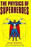 By James Kakalios - The Physics of Superheroes