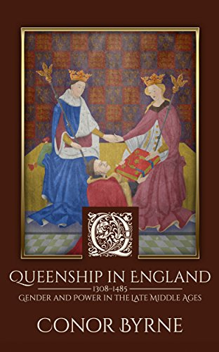 Queenship in England: 1308-1485 Gender and Power in the Late Middle Ages by [Byrne, Conor]
