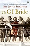 The GI Bride by Iris Jones Simantel (2013-05-01)