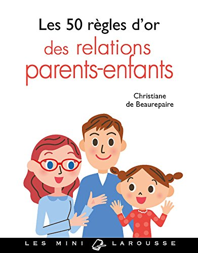 Les 50 règles d'or des relations parents-enfants par Christiane de Beaurepaire