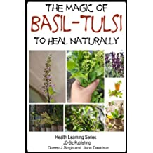 The Magic of Basil – Tulsi To Heal Naturally (Health Learning Series Book 54) (English Edition)