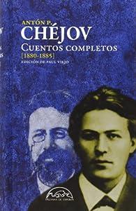 Cuentos completos Chejov. 1880-1885 - Volumen I par Antón P. Chéjov
