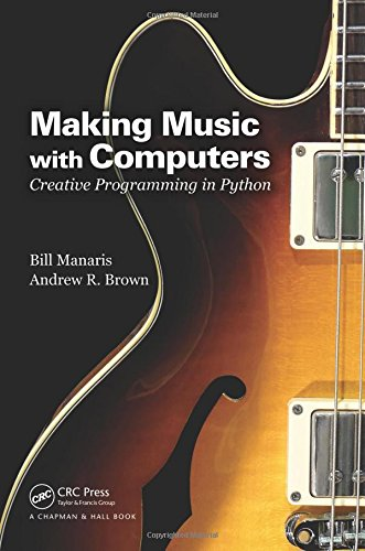 Making Music with Computers: Creative Programming in Python (Chapman & Hall/CRC Textbooks in Computing) por Bill Manaris