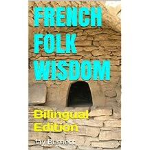French Folk Wisdom: Bilingual Edition (Proverbs from Around the World - Bilingual Book 1) (English Edition)