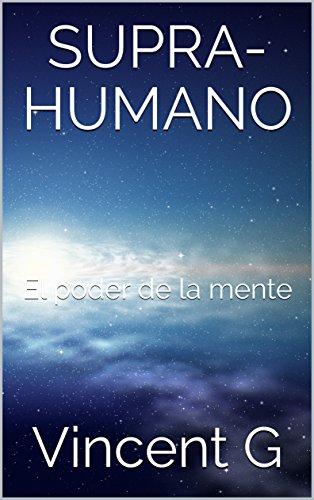 SUPRA-HUMANO: El poder de la mente