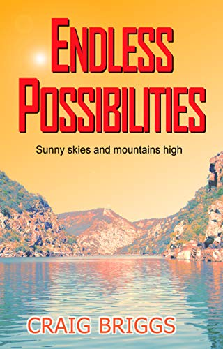 Endless Possibilities: Sunny skies and mountains high (The Journey Book 3) by Craig Briggs