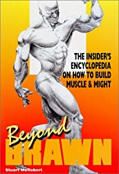Beyond Brawn: The Insider's Encyclopedia on How to Build Muscle & Might