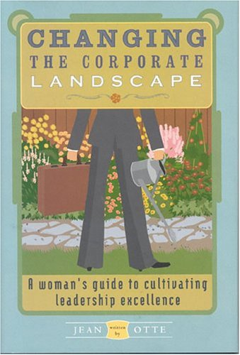 Changing the Corporate Landscape: A Woman's Guide to Cultivating Leadership Excellence