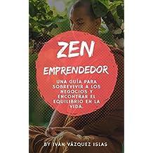 ZEN Emprendedor: Una guía para sobrevivir a los negocios y encontrar el equilibrio en la vida. (Spanish Edition)