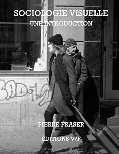 Sociologie Visuelle: une introduction: Volume 1 by Pierre Fraser (2015-08-28) par Pierre Fraser