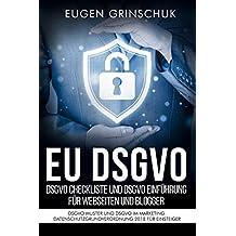 EU DSGVO kompakt. DSGVO Checkliste und DSGVO Einführung für Webseiten und Blogger: DSGVO Muster und DSGVO im Marketing. Datenschutzgrundverordnung 2018 für Einsteiger