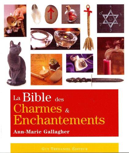 La Bible des charmes et enchantements par Ann-Marie Gallagher