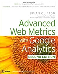 Advanced Web Metrics with Google Analytics 2nd (second) Edition by Clifton, Brian published by John Wiley & Sons (2010)