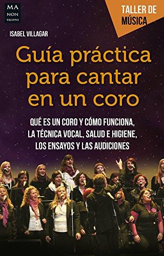 Guía práctica para cantar en un coro: Qué es un coro y cómo funciona. La técnica vocal. (Taller De Música) por Isabel Villagar García