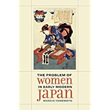 The Problem of Women in Early Modern Japan (Asia: Local Studies / Global Themes)