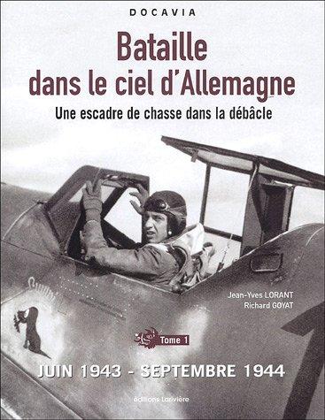 Bataille dans le ciel d'Allemagne : Une escadre de chasse dans la débâcle, Tome 1, Juin 1943-septembre 1944 par Jean-Yves Lorant