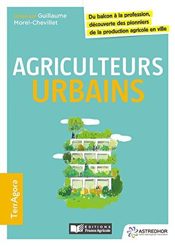 Descargar Libro Agriculteurs urbains: Du balcon à la profession découverte des pionniers de la production agricole en ville de Guillaume Morel-Chevillet