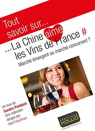 Tout savoir sur... La Chine aime les vins de France: Marché émergent ou marché concurrent? Pdf - ePub - Audiolivre Telecharger