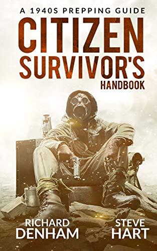 Citizen Survivor's Handbook: A 1940s Prepping Guide