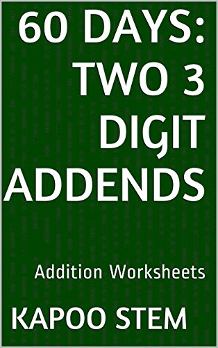 60 Addition Worksheets with Two 3-Digit Addends: Math Practice Workbook (60 Days Math Addition Series: Two)