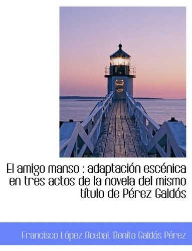 El amigo manso: adaptación escénica en tres actos de la novela del mismo título de Pérez Galdós