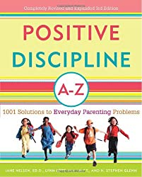Positive Discipline A-Z: 1001 Solutions to Everyday Parenting Problems
