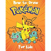 How to Draw Pokemon for Kids: Step by Step instructions on how to draw over 60 Characters of Your Favorite Pokemon GO