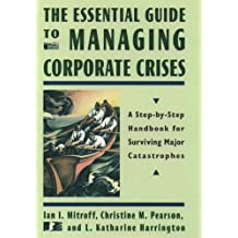 The Essential Guide to Managing Corporate Crises: A Step-by-step Handbook for Surviving Major Catastrophes