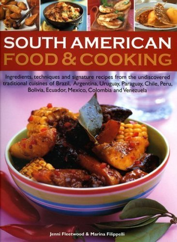 South American Food and Cooking: Ingredients, Techniques and Signature Recipes from the Undiscovered Traditional Cuisines of Brazil, Argentina, ... Ecuador, Mexico, Columbia and Venezuela by Jane Milton (2005-12-16)