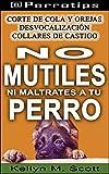 @Perrotips: No mutiles ni maltrates a tu perro: Corte de cola y orejas, desvocalización y collares de castigo (@Perrotips Temas únicos nº 3)