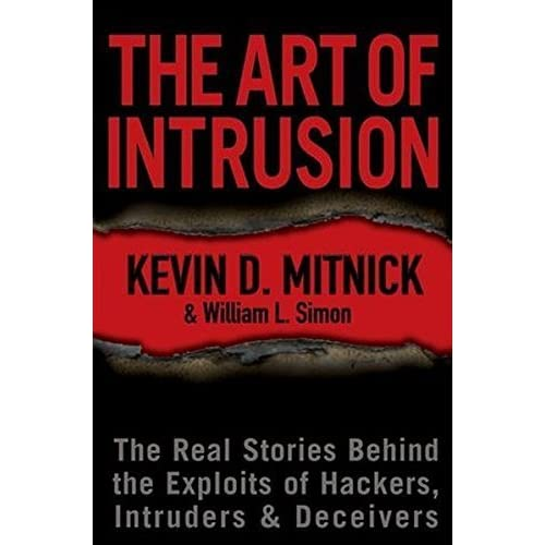 The Art of Intrusion: The Real Stories Behind the Exploits of Hackers, Intruders and Deceivers by Kevin D. Mitnick William L. Simon(2005-03-04)