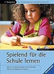 Spielend für die Schule lernen: Spiele zur Vorbereitung auf die Schule und für erfolgreiches Lernen.