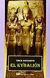 El Kybalión: Un estudio sobre la filosofía hermética del Egipto y la Grecia antiguos