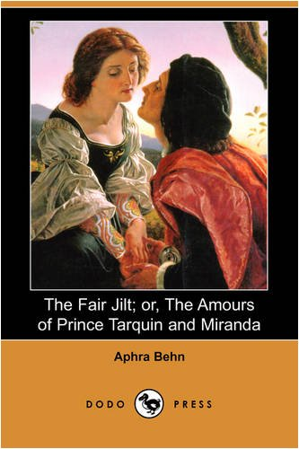 The Fair Jilt; Or, the Amours of Prince Tarquin and Miranda (Dodo Press)