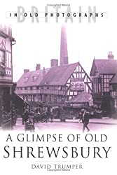 A Glimpse of Old Shrewsbury (Britain in Old Photographs)