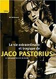 La vie extraordinaire et tragique de Jaco Pastorius - Leplus grand bassiste du monde