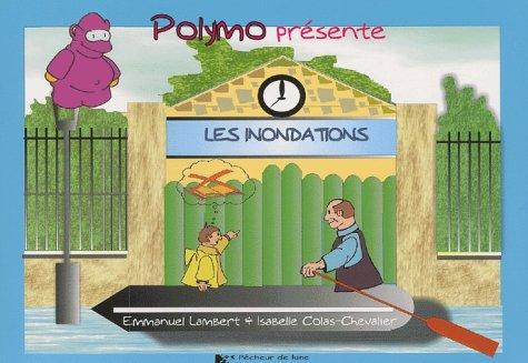 Polymo présente les inondations par Emmanuel Lambert, Isabelle Colas-Chavalier