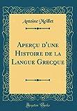 Aperçu d'Une Histoire de la Langue Grecque (Classic Reprint)