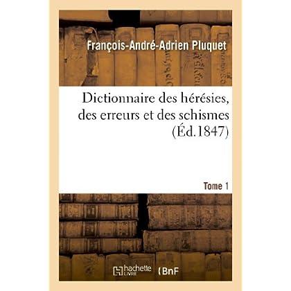 Dictionnaire des hérésies, des erreurs et des schismes. Tome 1: , ou Mémoires pour servir à l'histoire des égarements de l'esprit humain...
