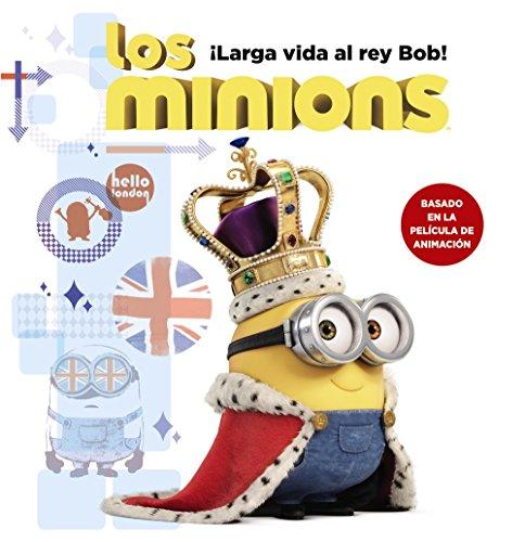 Los Minions. ¡Larga Vida Al Rey Bob! (Literatura Infantil (6-11 Años) – Gru Y Los Minions)