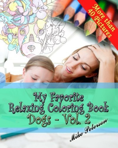 My Favorite Relaxing Coloring Book - Dogs - Vol.2: Adult and Children Coloring Book - More Then 40 Designs by Mike Peterson (2015-10-10)