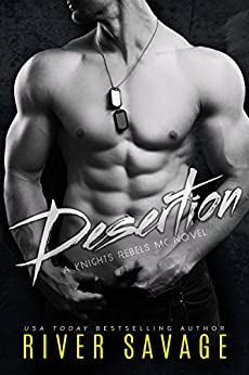 Desertion (Knights Rebels MC Book 4) by [Savage, River]
