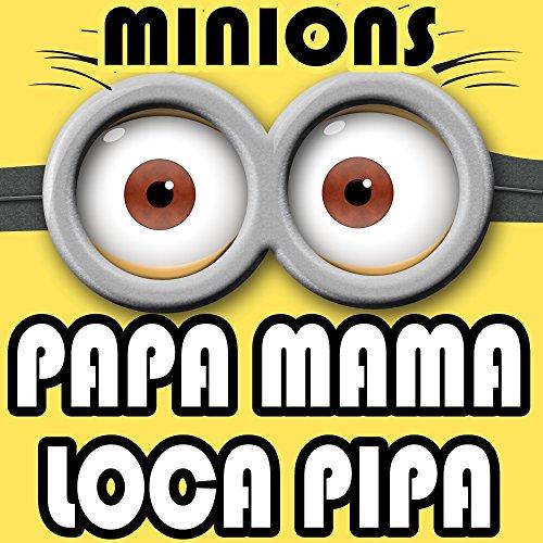 Papa Mama Loca Pipa (From Despicable Me 3 Minions Soundtrack)