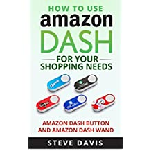 How to Use Amazon Dash: For Your Shopping Needs; Amazon Dash Button and Amazon Dash Wand