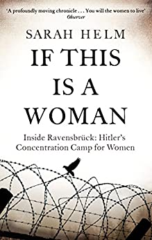 If This Is A Woman: Inside Ravensbruck: Hitler's Concentration Camp for Women by [Helm, Sarah]