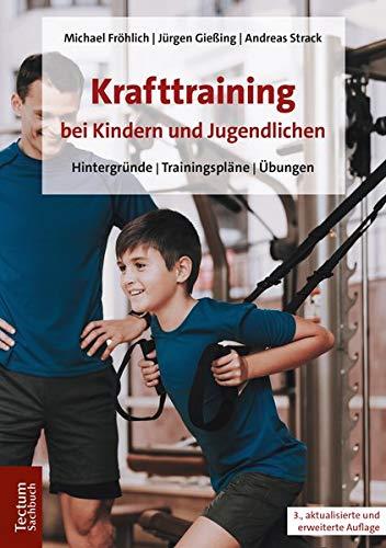 Krafttraining bei Kindern und Jugendlichen: Hintergründe   Trainingspläne   Übungen