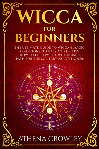 Wicca for Beginners: The Ultimate guide to Wiccan Magic