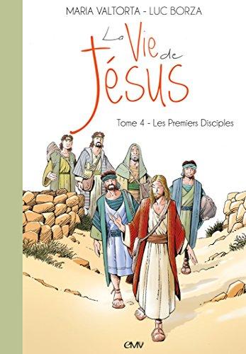 La vie de Jésus d'après Maria Valtorta : Tome 4, Les premiers disciples