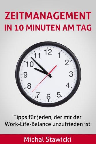 Zeitmanagement in 10 Minuten am Tag: Tipps für jeden, der mit der Work-Life-Balance unzufrieden ist