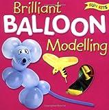 Brilliant Balloon Modelling (Fun Kits)
